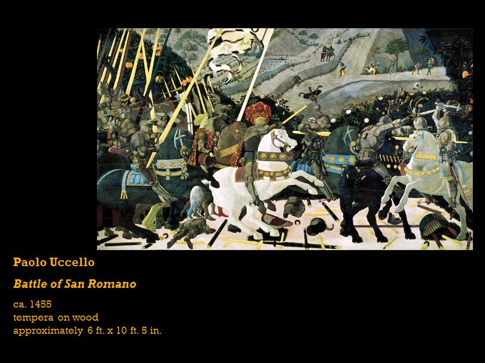 Paolo Uccello Battle of San Romano ca. 1455 tempera on wood approximately 6 ft. x 10 ft. 5 in.