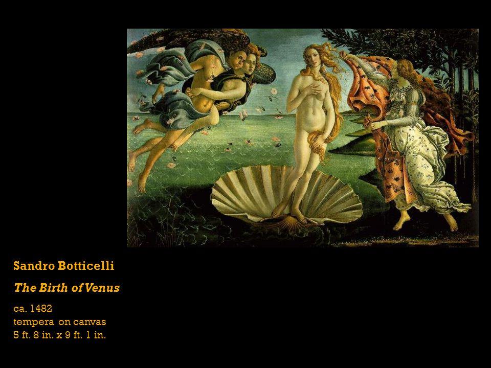 Sandro Botticelli The Birth of Venus ca. 1482 tempera on canvas 5 ft. 8 in. x 9 ft. 1 in.