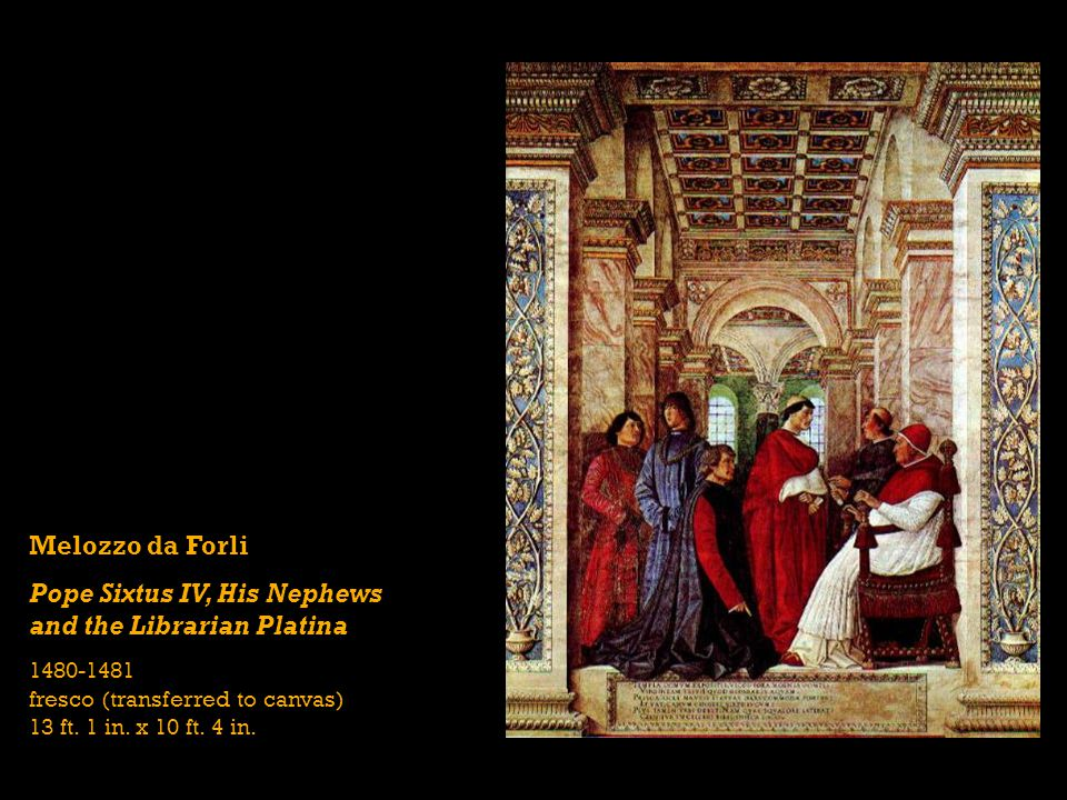 Melozzo da Forli Pope Sixtus IV, His Nephews and the Librarian Platina 1480-1481 fresco (transferred to canvas) 13 ft.