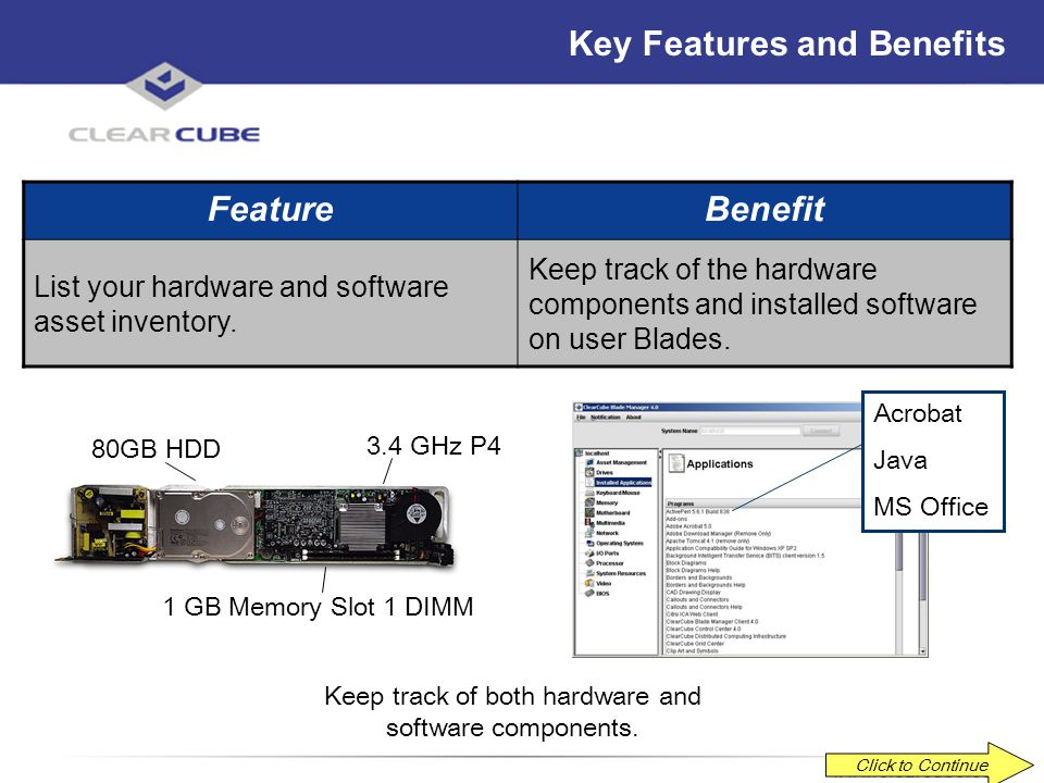 ClearCube Confidential Key Features and Benefits FeatureBenefit Remotely view asset and health information on any Blade. Perform basic systems managem