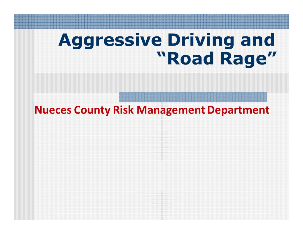 Aggressive Driving and Road Rage Nueces County Risk Management Department
