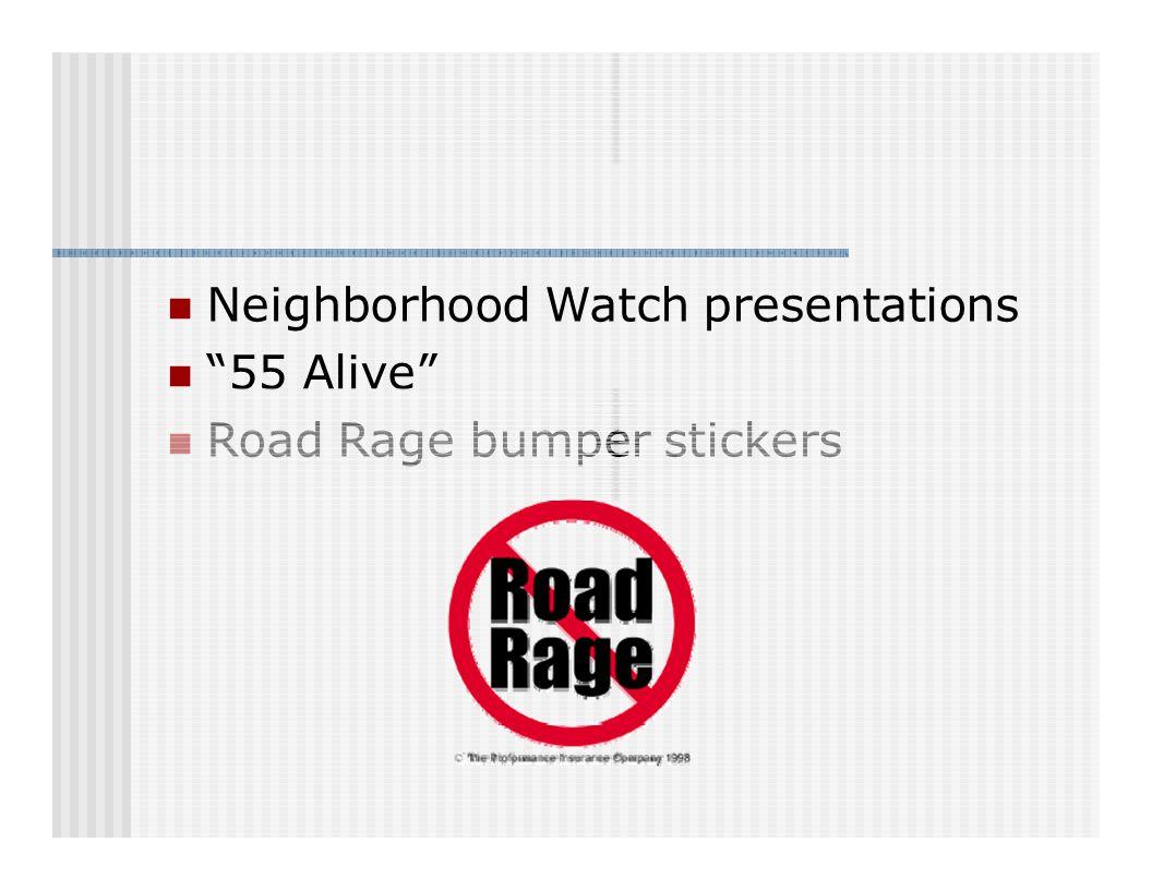 Neighborhood Watch presentations 55 Alive Road Rage bumper stickers