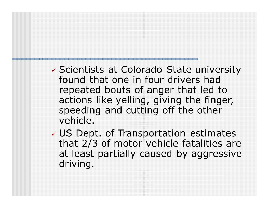 Scientists at Colorado State university found that one in four drivers had repeated bouts of anger that led to actions like yelling, giving the finger, speeding and cutting off the other vehicle.
