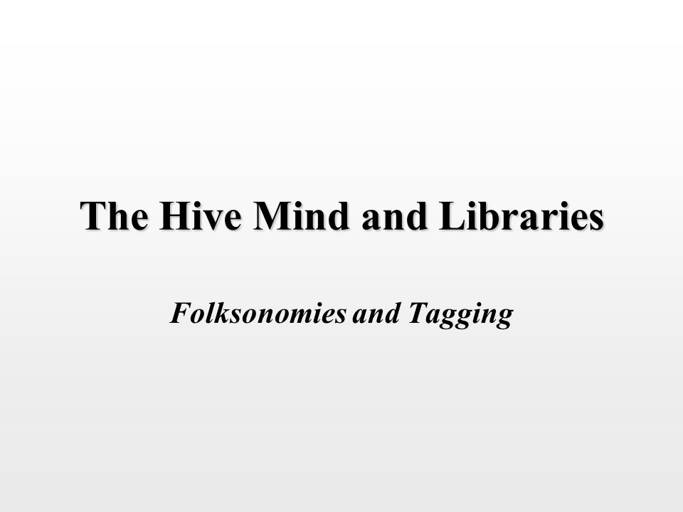 The Hive Mind and Libraries Folksonomies and Tagging