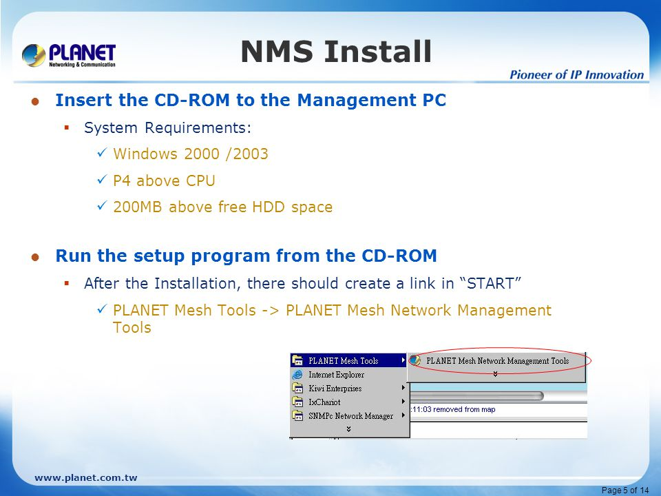 www.planet.com.tw Page 6 of 14 Start up the Web page of each AP nodes  Management -> NMS Address  Click on New Entry button  Key in the Management PC's IP Address Mesh AP Setup Click on NMS Address to bring out the Listing page Click on New Entry and Key in the IP Address.