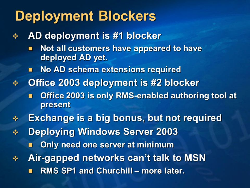 Deployment Blockers  AD deployment is #1 blocker Not all customers have appeared to have deployed AD yet.