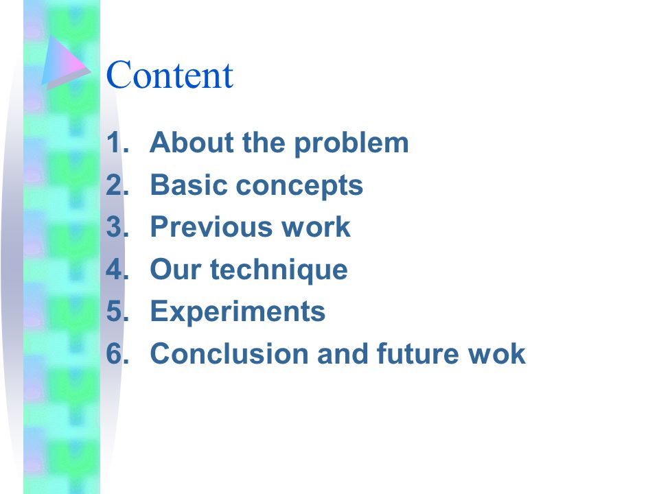 Content 1.About the problem 2.Basic concepts 3.Previous work 4.Our technique 5.Experiments 6.Conclusion and future wok