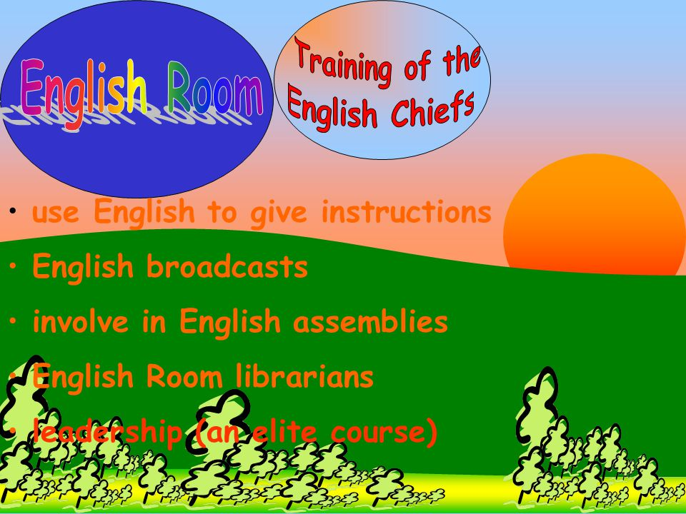 use English to give instructions English broadcasts involve in English assemblies English Room librarians leadership (an elite course)