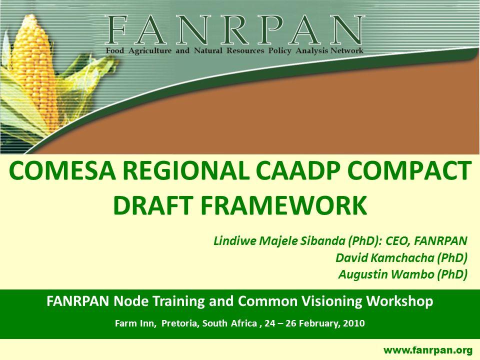 www.fanrpan.org COMESA REGIONAL CAADP COMPACT DRAFT FRAMEWORK FANRPAN Node Training and Common Visioning Workshop Farm Inn, Pretoria, South Africa, 24
