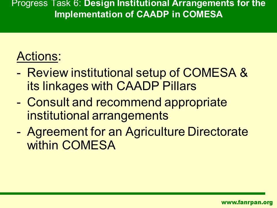 www.fanrpan.org Progress Task 6: Design Institutional Arrangements for the Implementation of CAADP in COMESA Actions: -Review institutional setup of C
