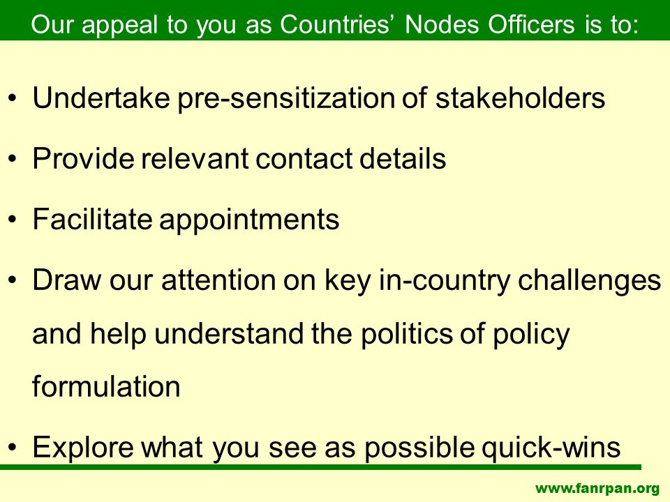 www.fanrpan.org Our appeal to you as Countries' Nodes Officers is to: Undertake pre-sensitization of stakeholders Provide relevant contact details Fac