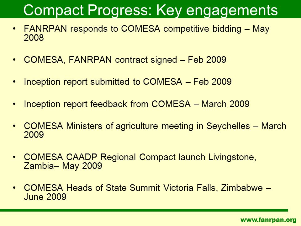 www.fanrpan.org Compact Progress: Key engagements FANRPAN responds to COMESA competitive bidding – May 2008 COMESA, FANRPAN contract signed – Feb 2009