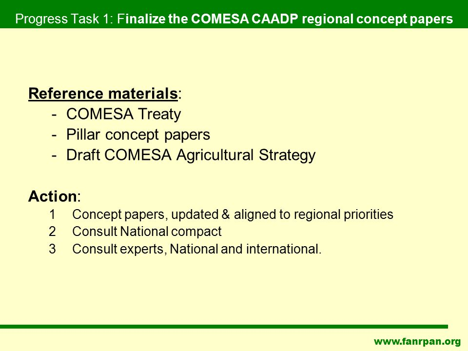 www.fanrpan.org Progress Task 1: Finalize the COMESA CAADP regional concept papers Reference materials: -COMESA Treaty -Pillar concept papers -Draft C