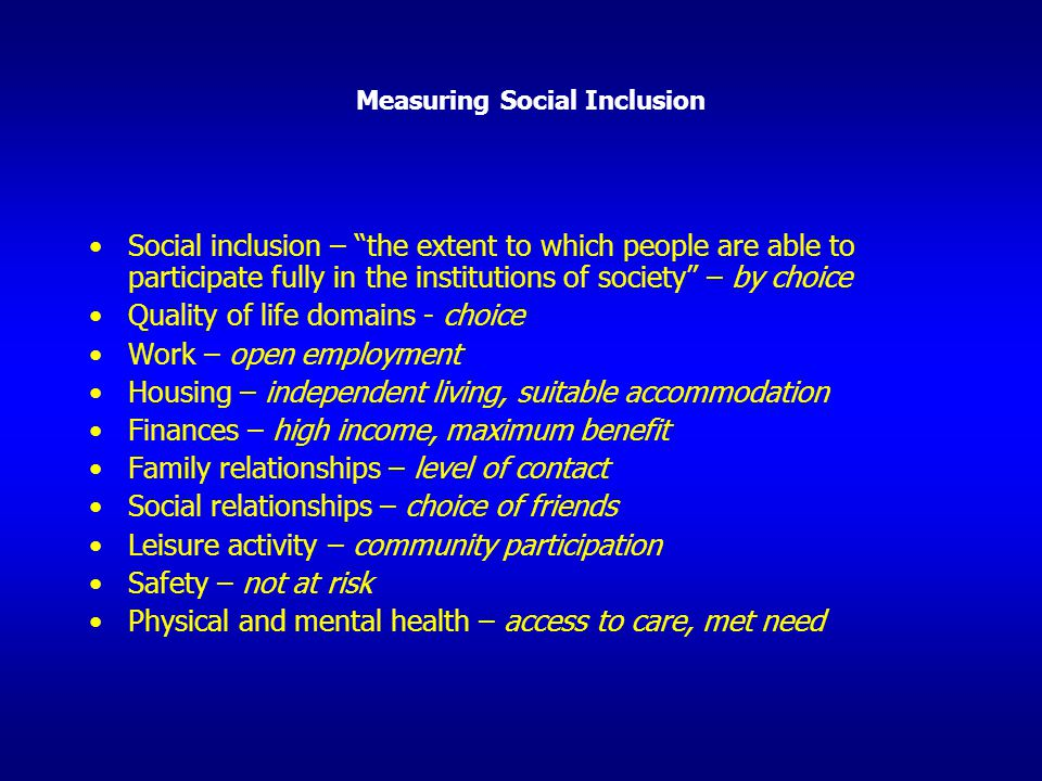 """Measuring Social Inclusion Social inclusion – """"the extent to which people are able to participate fully in the institutions of society"""" – by choice Qu"""