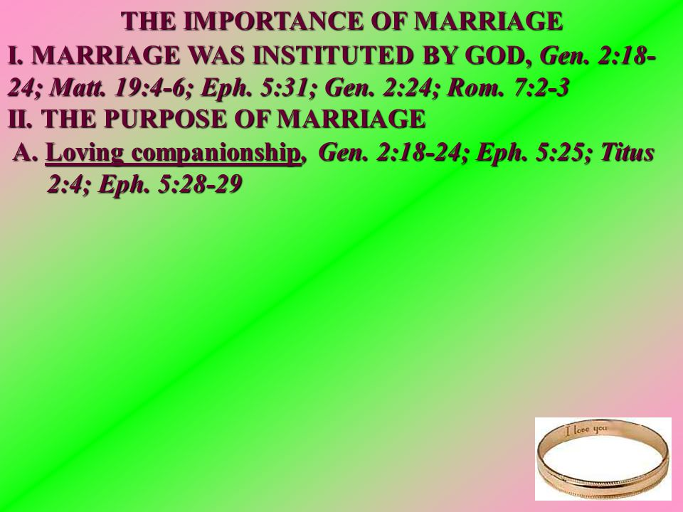 I. MARRIAGE WAS INSTITUTED BY GOD, Gen. 2:18- 24; Matt.