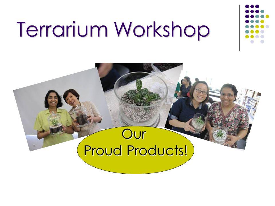 Terrarium Workshop Our Proud Products!