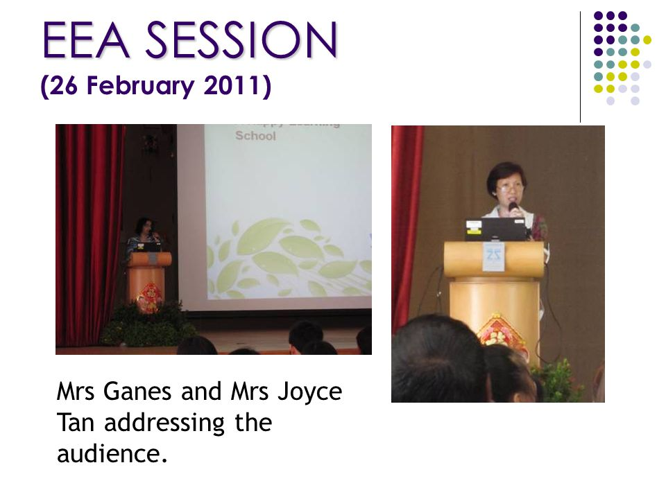 EEA SESSION EEA SESSION (26 February 2011) Mrs Ganes and Mrs Joyce Tan addressing the audience.
