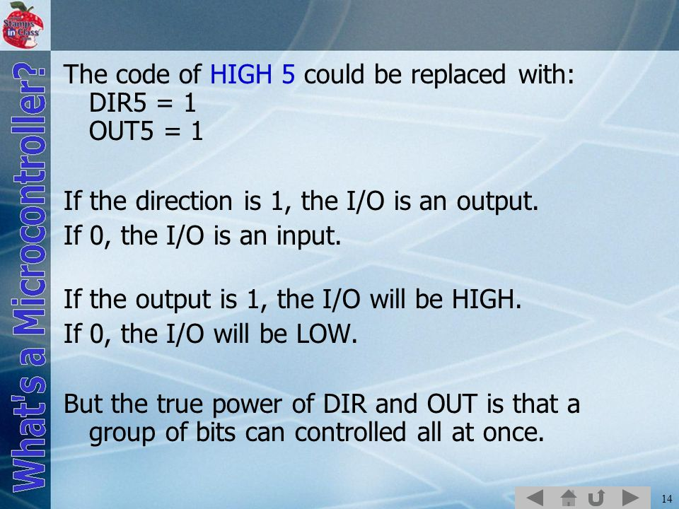 14 The code of HIGH 5 could be replaced with: DIR5 = 1 OUT5 = 1 If the direction is 1, the I/O is an output.
