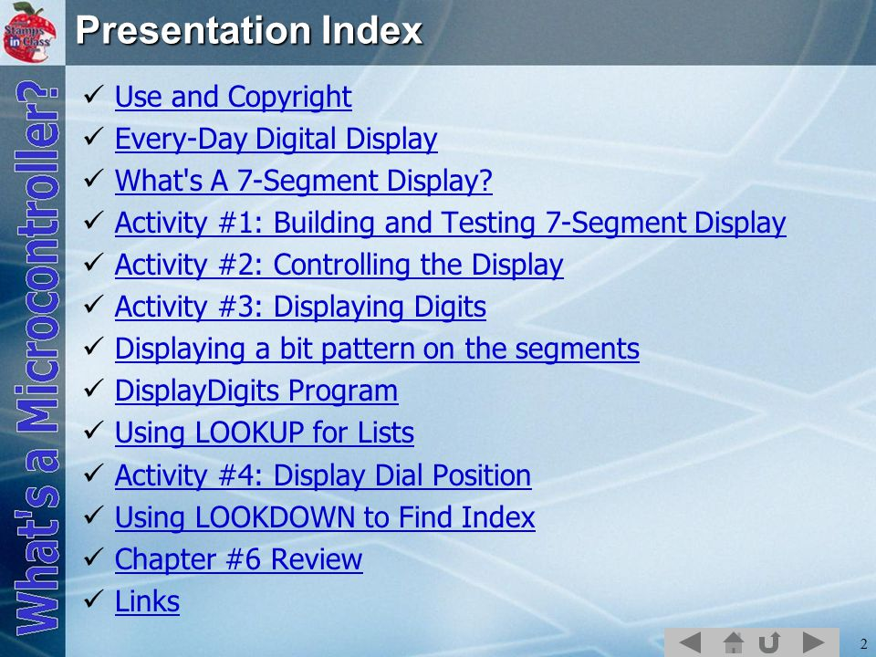 2 Presentation Index Use and Copyright Every-Day Digital Display What s A 7-Segment Display.