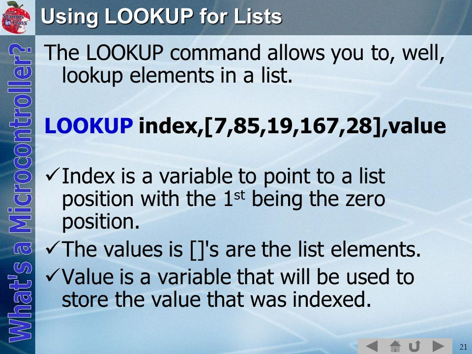 21 Using LOOKUP for Lists The LOOKUP command allows you to, well, lookup elements in a list.