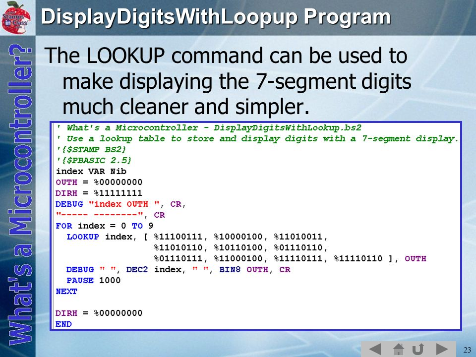 23 DisplayDigitsWithLoopup Program The LOOKUP command can be used to make displaying the 7-segment digits much cleaner and simpler.