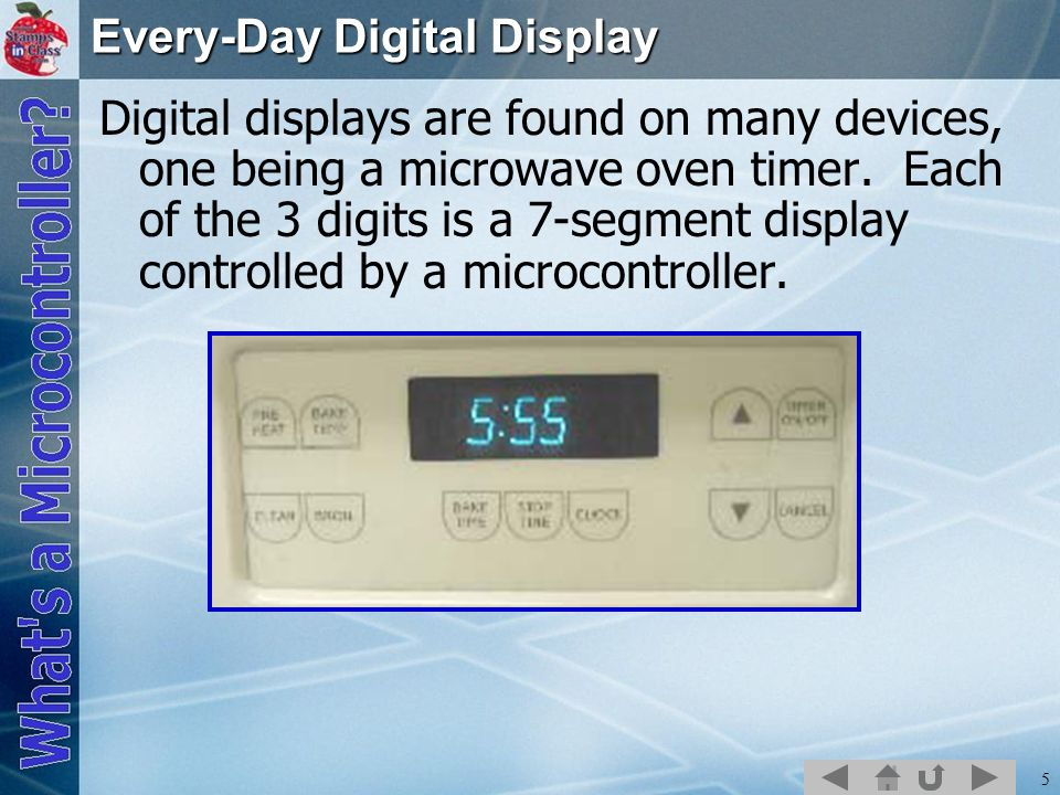 5 Every-Day Digital Display Digital displays are found on many devices, one being a microwave oven timer.