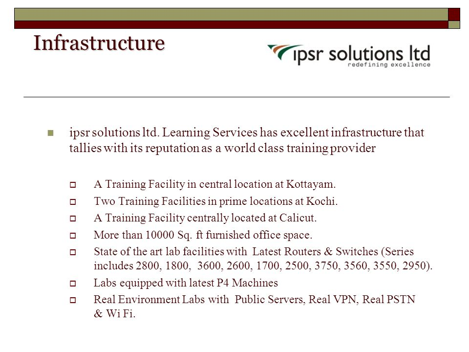 Infrastructure Infrastructure ipsr solutions ltd. Learning Services has excellent infrastructure that tallies with its reputation as a world class tra