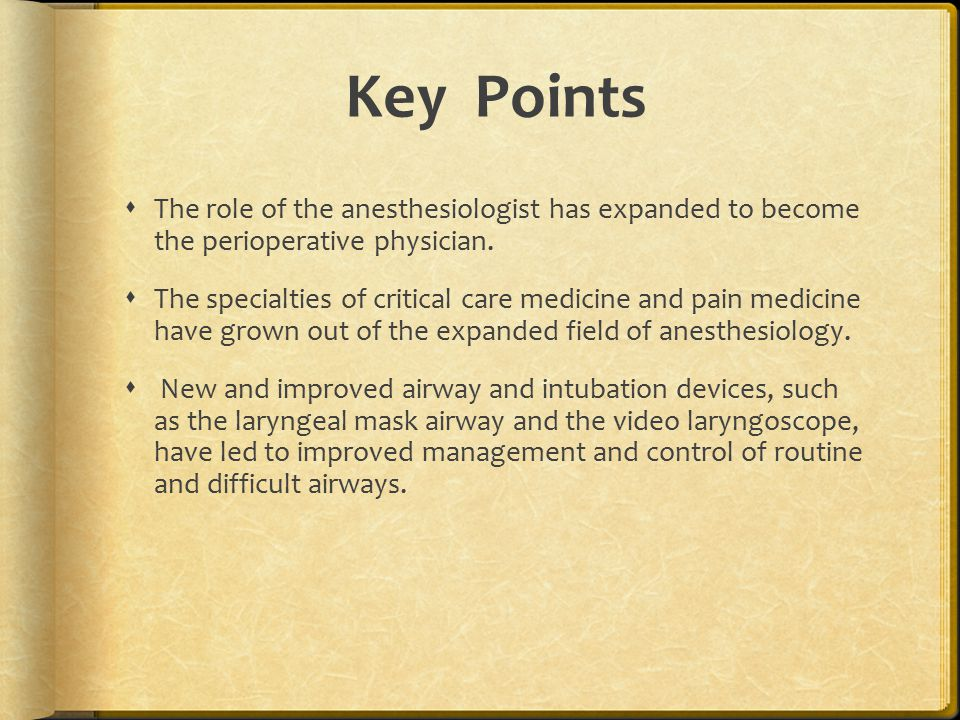 Key Points  The role of the anesthesiologist has expanded to become the perioperative physician.