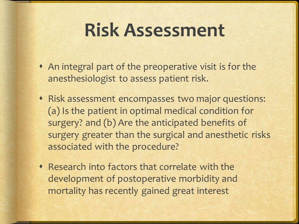 Risk Assessment  An integral part of the preoperative visit is for the anesthesiologist to assess patient risk.