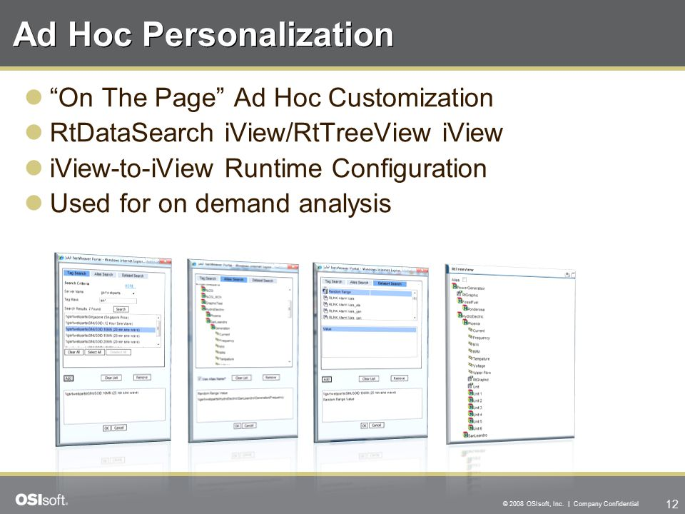 "12 © 2008 OSIsoft, Inc. | Company Confidential Ad Hoc Personalization ""On The Page"" Ad Hoc Customization RtDataSearch iView/RtTreeView iView iView-to-"