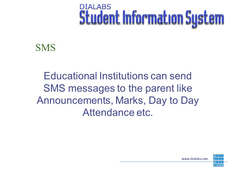 www.Dialabs.com Interactive Voice Response System Parent / Students can retrieve information from SIS system.