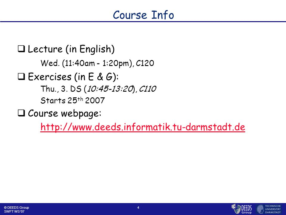 4 Course Info  Lecture (in English) Wed. (11:40am - 1:20pm), C120  Exercises (in E & G): Thu., 3.