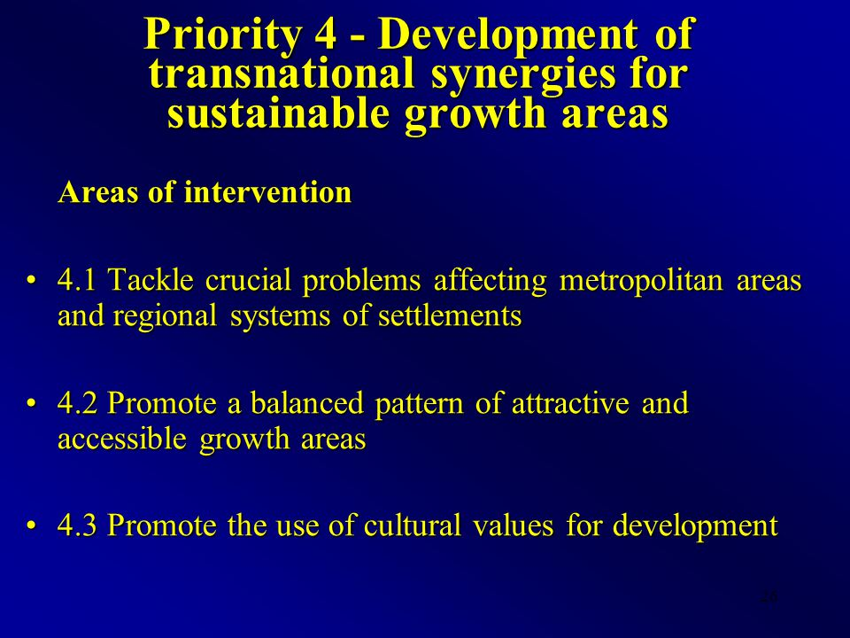 26 Priority 4 - Development of transnational synergies for sustainable growth areas Areas of intervention 4.1 Tackle crucial problems affecting metrop