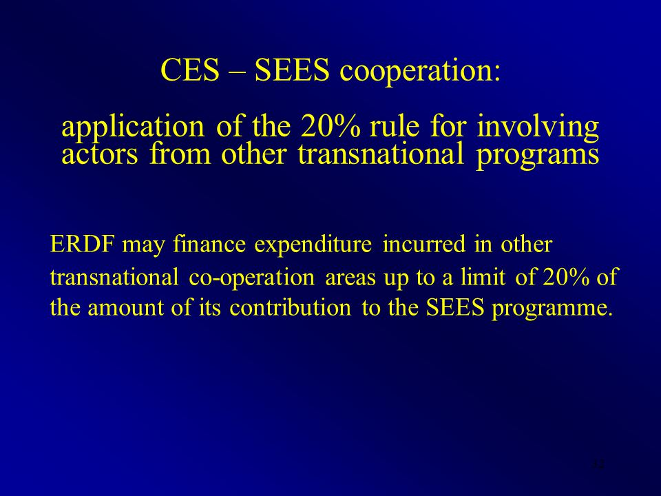 32 CES – SEES cooperation: application of the 20% rule for involving actors from other transnational programs ERDF may finance expenditure incurred in