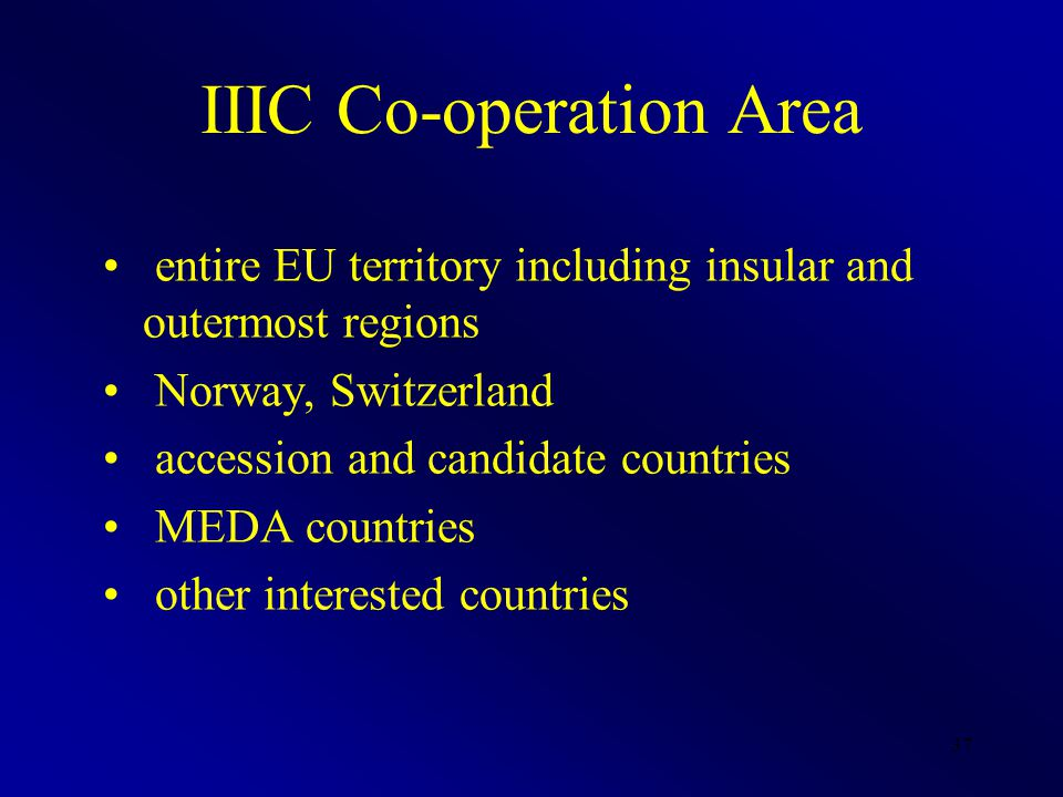 37 IIIC Co-operation Area entire EU territory including insular and outermost regions Norway, Switzerland accession and candidate countries MEDA count