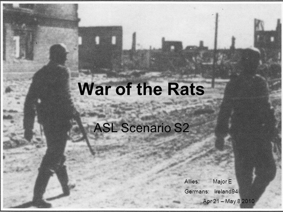 War of the Rats ASL Scenario S2 Allies: Major E Germans: Ireland94 Apr 21 – May 8 2010
