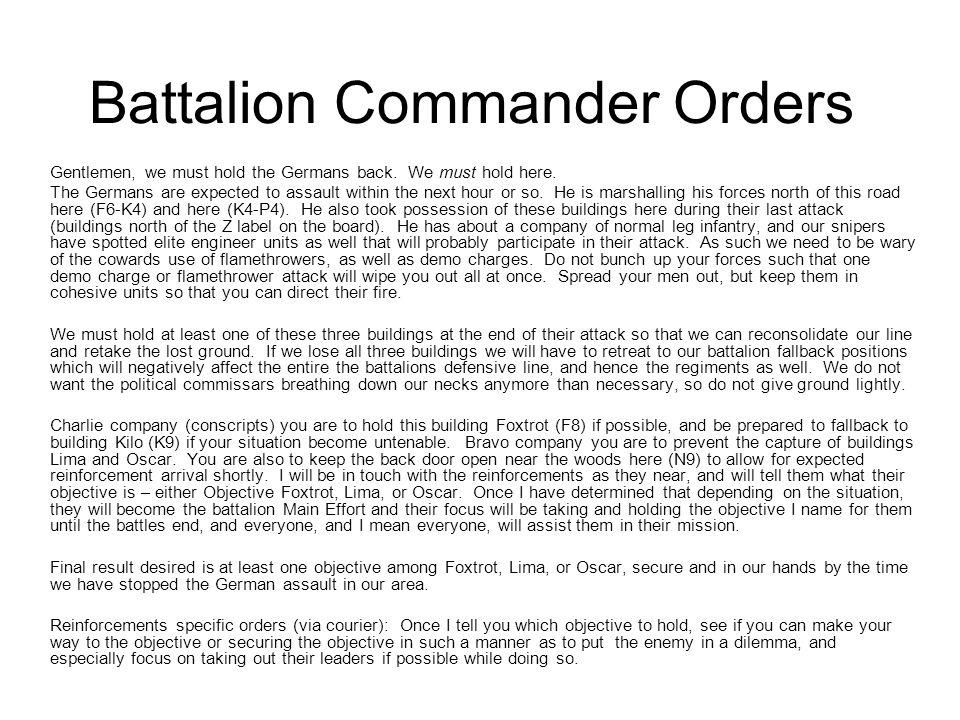 Battalion Commander Orders Gentlemen, we must hold the Germans back.