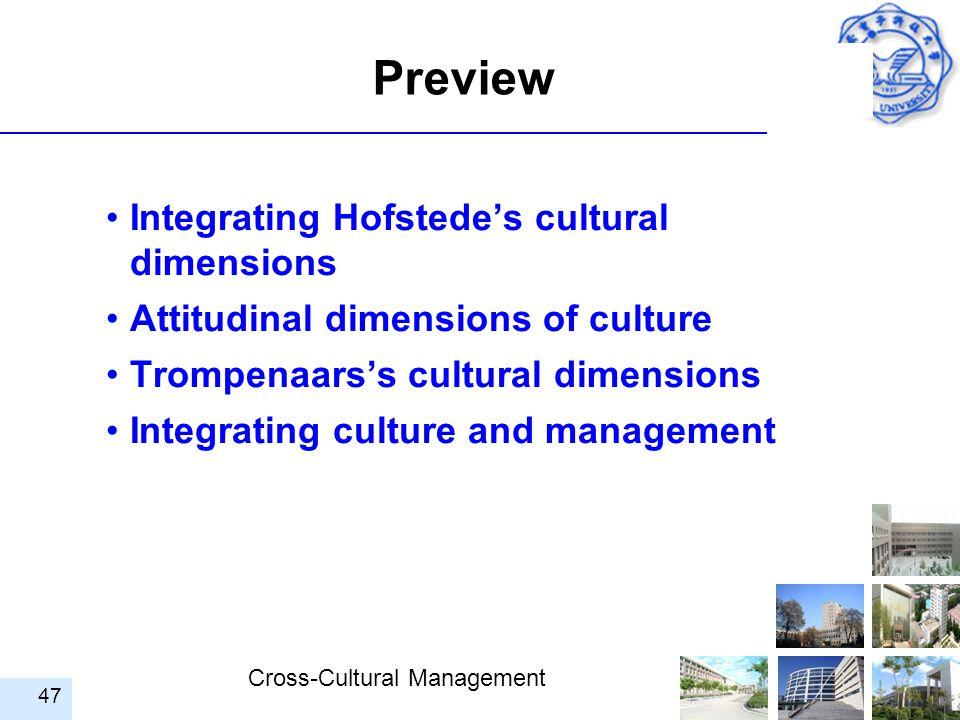 Cross-Cultural Management 47 Preview Integrating Hofstede's cultural dimensions Attitudinal dimensions of culture Trompenaars's cultural dimensions In