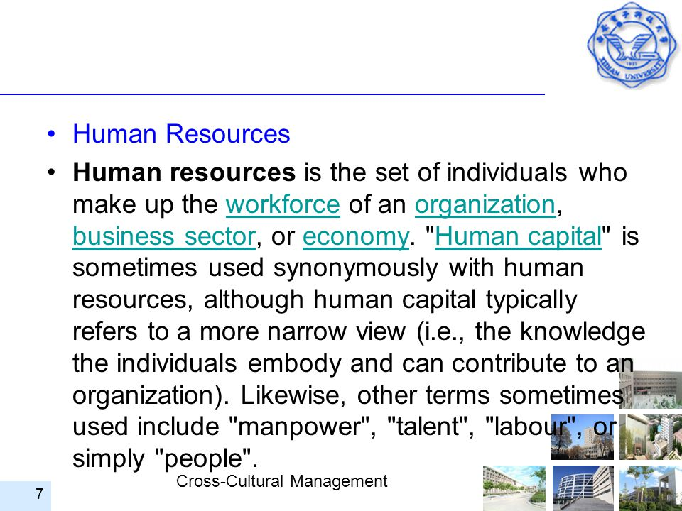 Cross-Cultural Management Human Resources Human resources is the set of individuals who make up the workforce of an organization, business sector, or