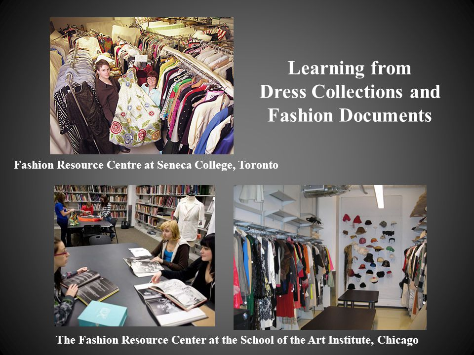 Learning from Dress Collections and Fashion Documents The Fashion Resource Center at the School of the Art Institute, Chicago Fashion Resource Centre