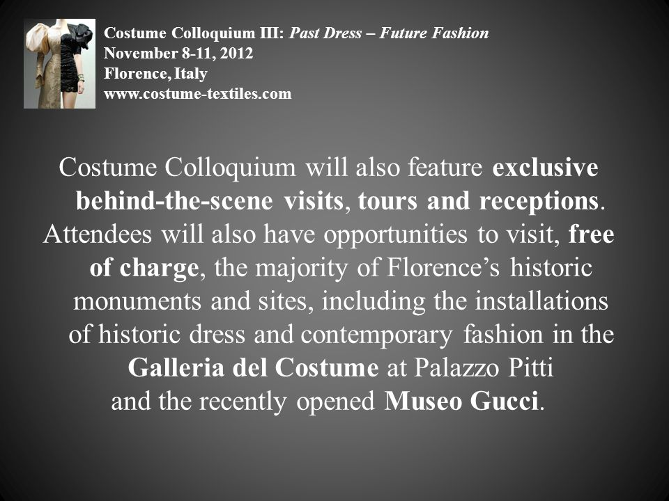 Costume Colloquium will also feature exclusive behind-the-scene visits, tours and receptions. Attendees will also have opportunities to visit, free of