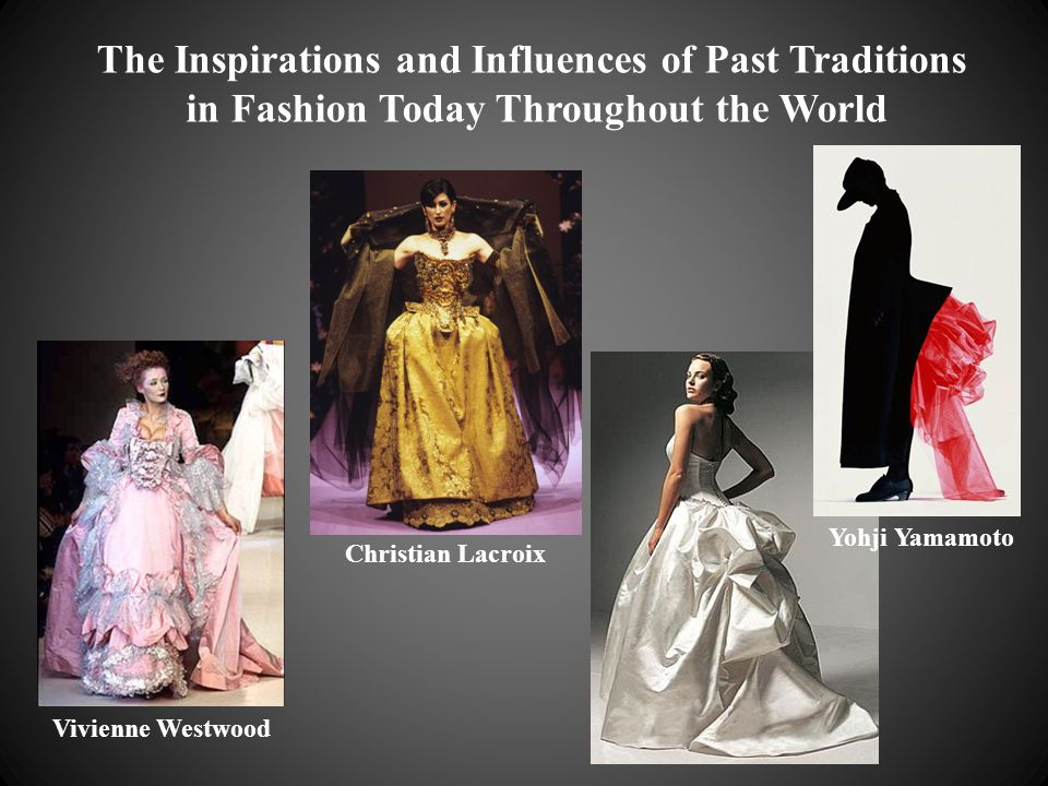 Yohji Yamamoto Christian Lacroix Vivienne Westwood The Inspirations and Influences of Past Traditions in Fashion Today Throughout the World