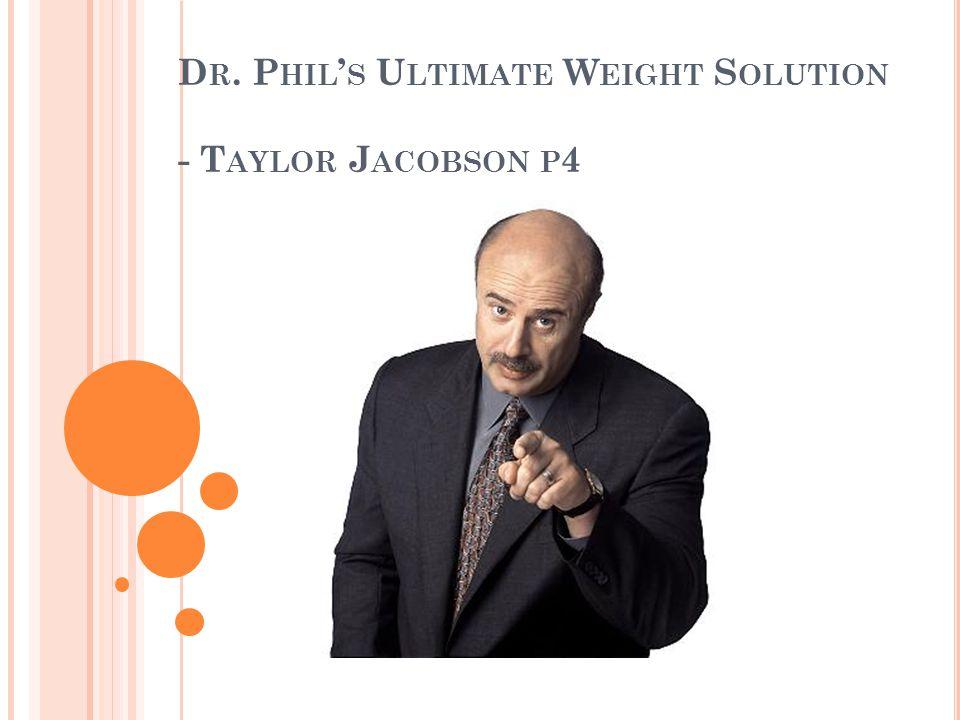 D R. P HIL ' S U LTIMATE W EIGHT S OLUTION - T AYLOR J ACOBSON P 4