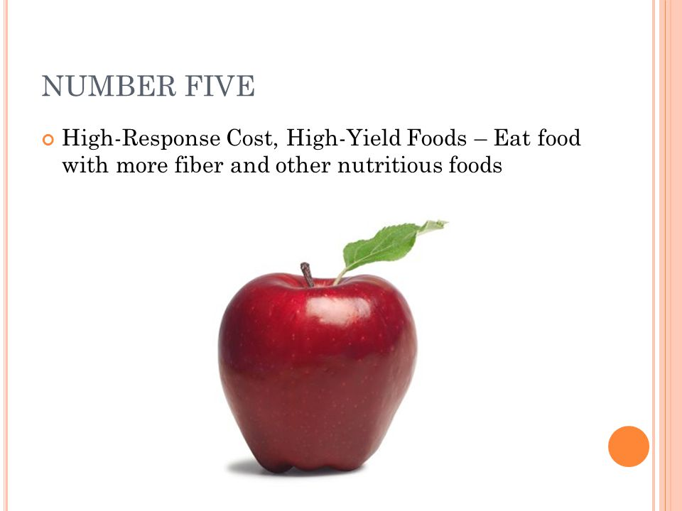 NUMBER FIVE High-Response Cost, High-Yield Foods – Eat food with more fiber and other nutritious foods