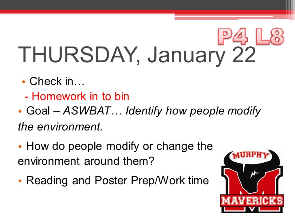 THURSDAY, January 22 Check in… - Homework in to bin Goal – ASWBAT… Identify how people modify the environment.