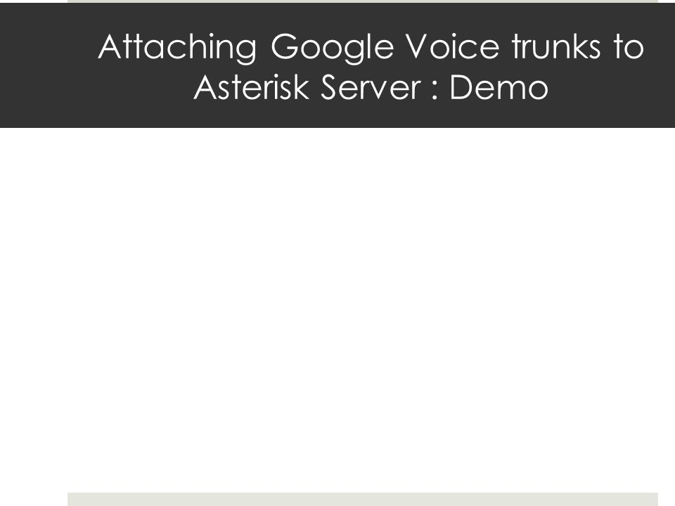 Attaching Google Voice trunks to Asterisk Server : Demo