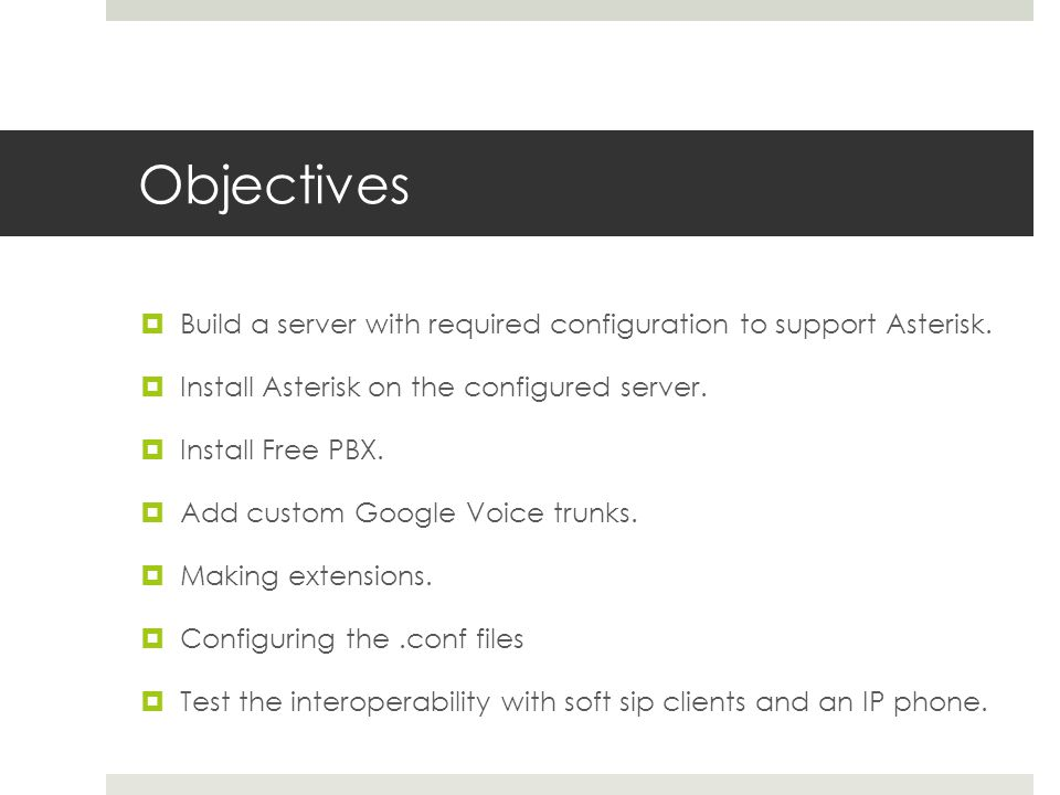 Objectives  Build a server with required configuration to support Asterisk.
