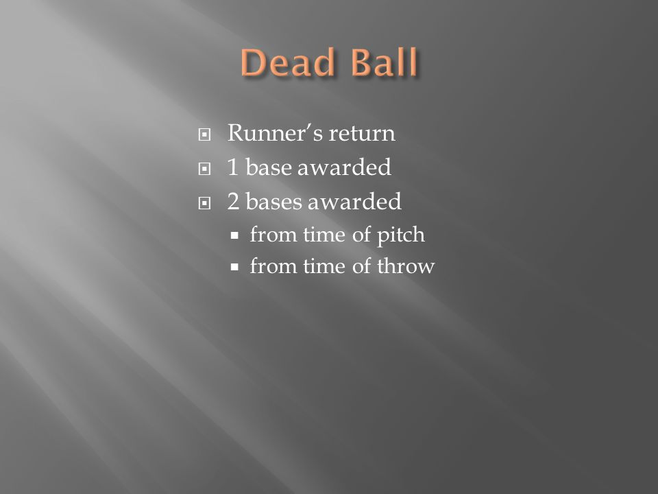  Runner's return  1 base awarded  2 bases awarded  from time of pitch  from time of throw