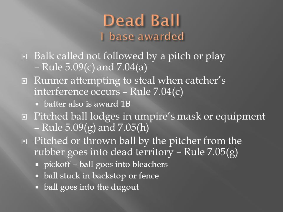  Balk called not followed by a pitch or play – Rule 5.09(c) and 7.04(a)  Runner attempting to steal when catcher's interference occurs – Rule 7.04(c