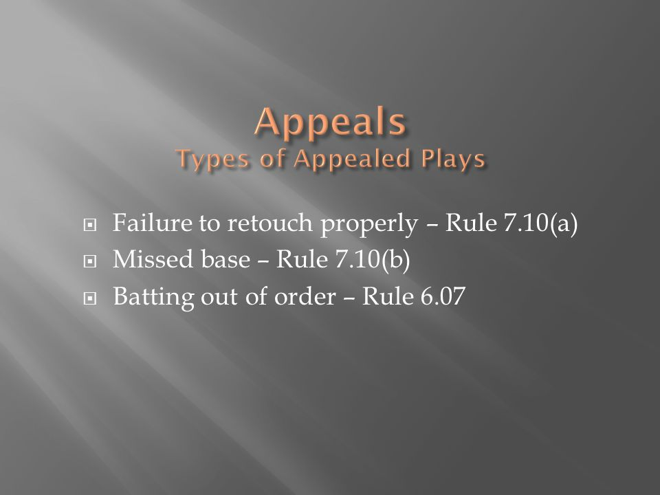 Failure to retouch properly – Rule 7.10(a)  Missed base – Rule 7.10(b)  Batting out of order – Rule 6.07